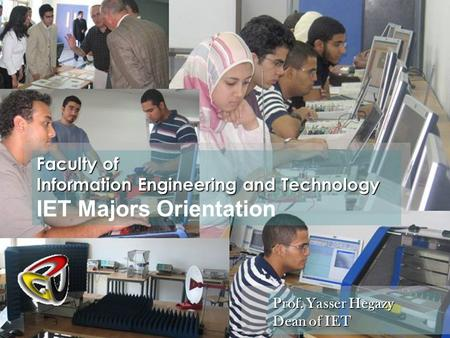 Faculty of Information Engineering and Technology IET Majors Orientation Prof. Yasser Hegazy Dean of IET.