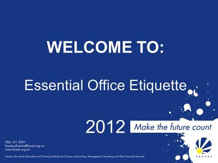 WELCOME TO: Essential Office Etiquette 2012. Learning Outcomes On completion you will be able to: Identify and correct protocols for business etiquette.
