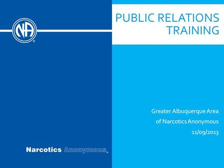 PUBLIC RELATIONS TRAINING Greater Albuquerque Area of Narcotics Anonymous 11/09/2013.