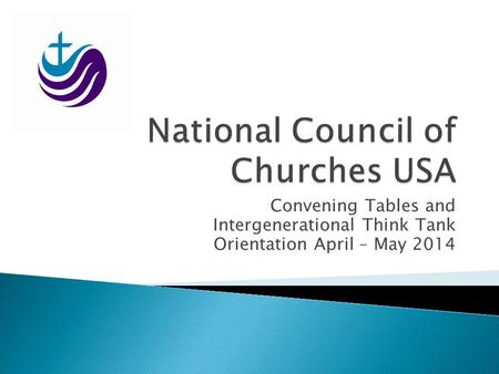 Convening Tables and Intergenerational Think Tank Orientation April – May 2014.
