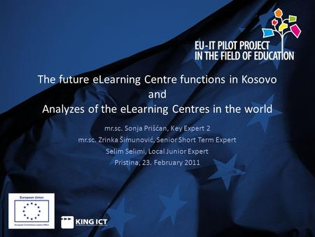 The future eLearning Centre functions in Kosovo and Analyzes of the eLearning Centres in the world mr.sc. Sonja Prišćan, Key Expert 2 mr.sc. Zrinka Šimunović,