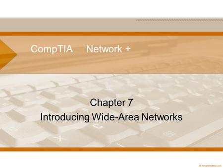 CompTIA Network + Chapter 7 Introducing Wide-Area Networks.