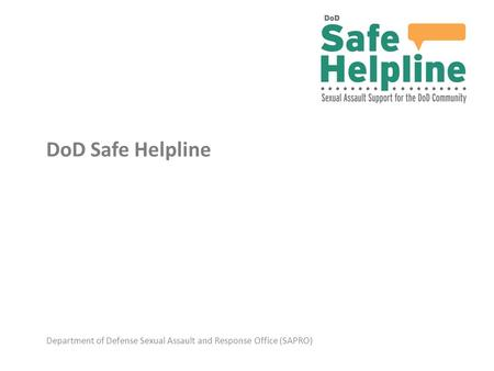 Department of Defense Sexual Assault and Response Office (SAPRO) DoD Safe Helpline.