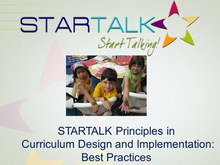 STARTALK Principles in Curriculum Design and Implementation: Best Practices.