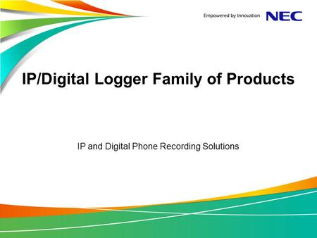 IP/Digital Logger Family of Products IP and Digital Phone Recording Solutions.
