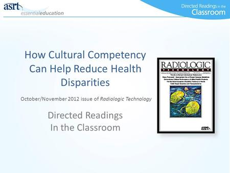 How Cultural Competency Can Help Reduce Health Disparities Directed Readings In the Classroom October/November 2012 issue of Radiologic Technology.