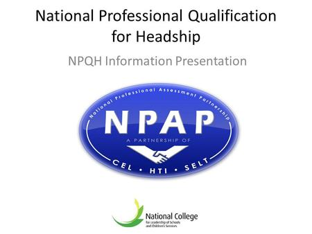 National Professional Qualification for Headship NPQH Information Presentation.