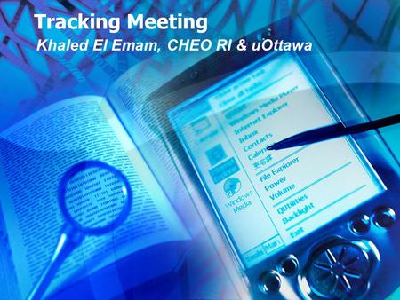 Tracking Meeting Khaled El Emam, CHEO RI & uOttawa.