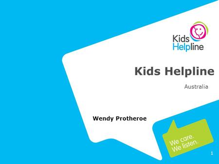 1 Kids Helpline Australia Wendy Protheroe. 2 Established in 1991 National Service 24/7 Private and Confidential 5 – 25 years Counselling and support via.