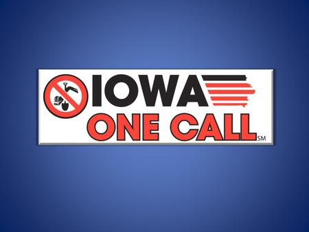 An Overview Mission Statement Iowa One Call, as mandated by law, operates a statewide notification system to provide effective communications to protect.
