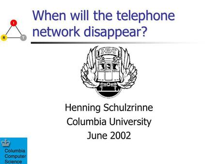 When will the telephone network disappear? Henning Schulzrinne Columbia University June 2002.