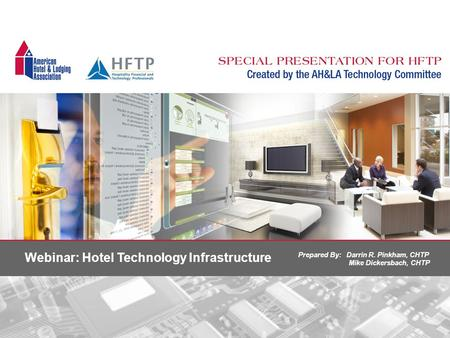 Webinar: Hotel Technology Infrastructure Prepared By: Darrin R. Pinkham, CHTP Mike Dickersbach, CHTP.
