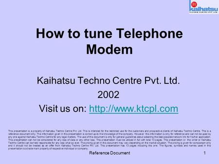 Reference Document1 How to tune Telephone Modem Kaihatsu Techno Centre Pvt. Ltd. 2002 Visit us on:  This presentation.