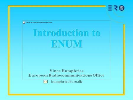 Vince Humphries European Radiocommunications Office