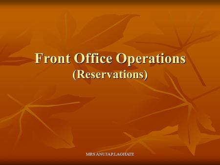 MRS ANUJA P.LAGHATE Front Office Operations (Reservations)