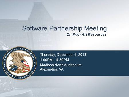 Software Partnership Meeting Thursday, December 5, 2013 1:00PM – 4:30PM Madison North Auditorium Alexandria, VA On Prior Art Resources.