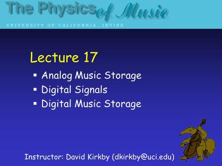 Lecture 17 Analog Music Storage Digital Signals Digital Music Storage Instructor: David Kirkby