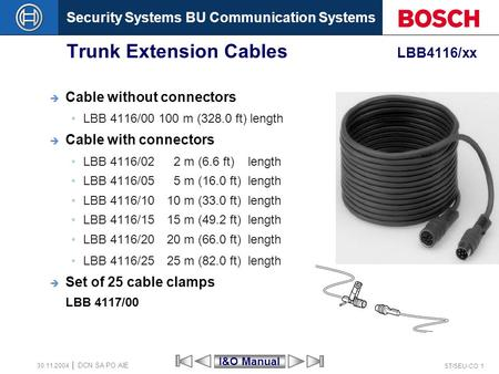 Security Systems BU Communication Systems ST/SEU-CO 1 DCN SA PO AIE 30.11.2004 Trunk Extension Cables LBB4116/xx Cable without connectors LBB 4116/00 100.