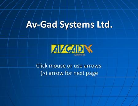 Click mouse or use arrows (>) arrow for next page Av-Gad Systems Ltd.