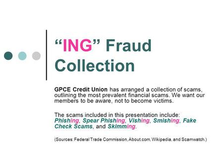 ING Fraud Collection GPCE Credit Union has arranged a collection of scams, outlining the most prevalent financial scams. We want our members to be aware,