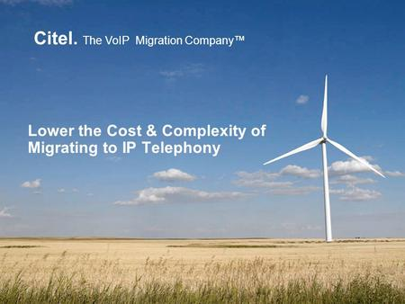 Citel. The VoIP Migration Company Lower the Cost & Complexity of Migrating to IP Telephony.