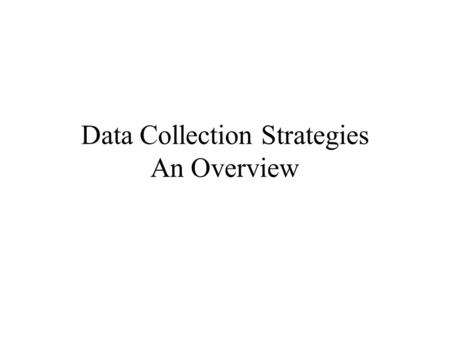 Data Collection Strategies An Overview. How Do We Assess ?