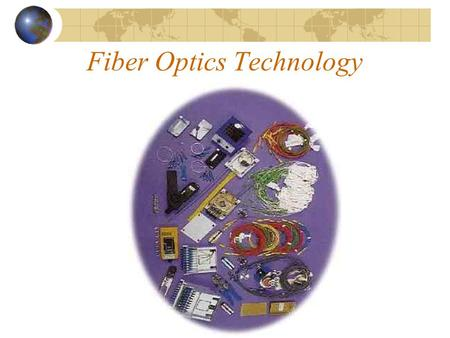 Fiber Optics Technology. Introduction to Optical Fibers. Fibers of glass Usually 120 micrometers in diameter Used to carry signals in the form of light.