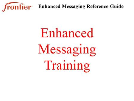 Enhanced Messaging Training Enhanced Messaging Reference Guide.