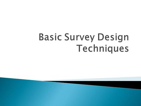 To gain an overall understanding of the survey cycle. To understand the basics of survey design and question development. To consider the advantages and.