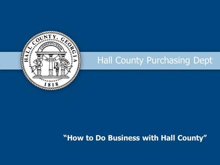 How to Do Business with Hall County Hall County Purchasing Dept.