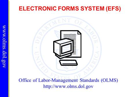 ELECTRONIC FORMS SYSTEM (EFS) Office of Labor-Management Standards (OLMS)