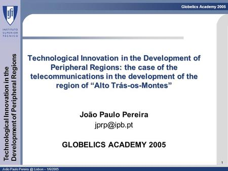 Linguagem de Modelação - UML 1 Globelics Academy 2005 João Paulo Lisbon – 1/6/2005 Technological Innovation in the Development of Peripheral.