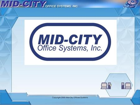 Copyright 2006 Mid-City Offices Systems. Busy people… How would your business be affected, if you suddenly lost all of your computer data? Rush through.