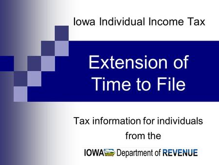 Iowa Individual Income Tax Tax information for individuals from the Extension of Time to File.