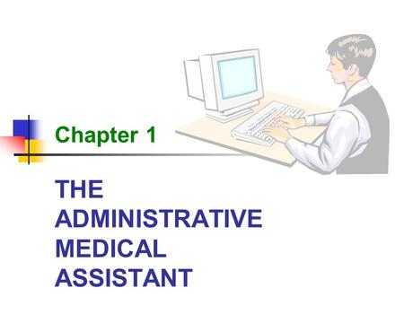 THE ADMINISTRATIVE MEDICAL ASSISTANT Chapter 1. 2 The Administrative Medical Assistant Learning Objectives Describe the tasks and skills required of an.