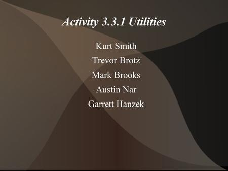 Activity Utilities Kurt Smith Trevor Brotz Mark Brooks
