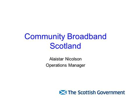 Community Broadband Scotland Alaistar Nicolson Operations Manager.
