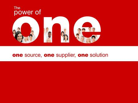 One source, one supplier, one solution The power of.