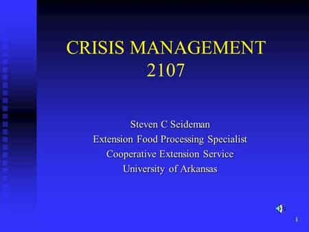 1 CRISIS MANAGEMENT 2107 Steven C Seideman Extension Food Processing Specialist Cooperative Extension Service University of Arkansas.