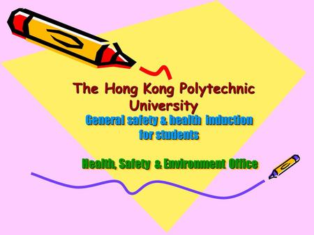 The Hong Kong Polytechnic University General safety & health induction for students Health, Safety & Environment Office.