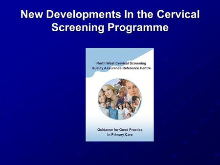 New Developments In the Cervical Screening Programme.