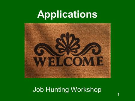 1 Applications Job Hunting Workshop. The Job Hunting Handbook Introducing the job application Main parts of the job application Online applications Job.