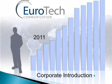 Corporate Introduction 2011. Eurotech Communication is a leader in development and production of telecom gateway solutions Offering to system integrators,