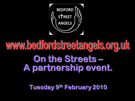 On the Streets – A partnership event. Tuesday 9 th February 2010.