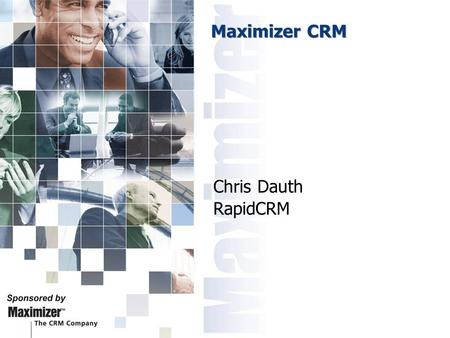 Maximizer CRM Chris Dauth RapidCRM. About Maximizer the Company Contact management (Maximizer) since 1987 Leader in CRM for small to med-sized enterprises.