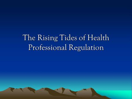 The Rising Tides of Health Professional Regulation.