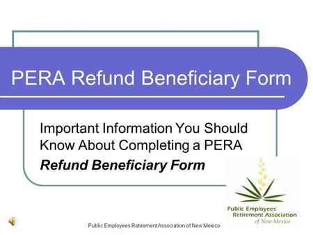 Public Employees Retirement Association of New Mexico PERA Refund Beneficiary Form Important Information You Should Know About Completing a PERA Refund.
