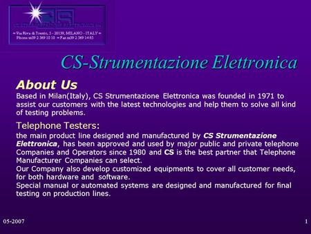 05-20071 CS-Strumentazione Elettronica About Us Based in Milan(Italy), CS Strumentazione Elettronica was founded in 1971 to assist our customers with.