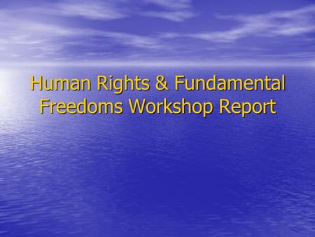 Human Rights & Fundamental Freedoms Workshop Report.