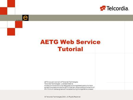 © Telcordia Technologies 2004 – All Rights Reserved AETG Web Service Tutorial AETG is a service mark of Telcordia Technologies. Telcordia Technologies.